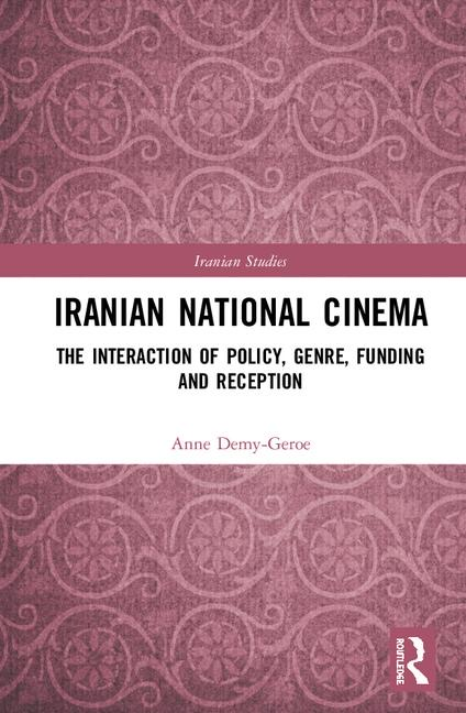 Iranian National Cinema: The Interaction of Policy, Genre, Funding and Reception